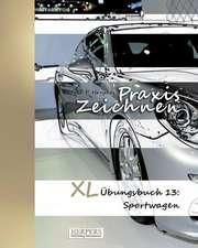Praxis Zeichnen - XL Übungsbuch 13: Sportwagen