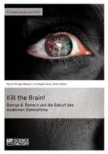 Kill the Brain! George A. Romero und die Geburt des modernen Zombiefilms