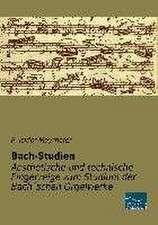 Bach-Studien - Aesthetische und technische Fingerzeige zum Studium der Bach´schen Orgelwerke