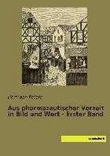 Aus pharmazeutischer Vorzeit in Bild und Wort - Erster Band