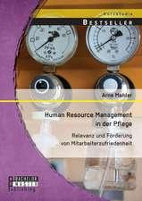 Human Resource Management in Der Pflege:  Relevanz Und Forderung Von Mitarbeiterzufriedenheit