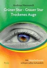 Nieswandt, A: Grüner Star - Grauer Star - Trockenes Auge