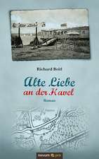 Alte Liebe an Der Havel:  40 Jahre Auf Der Flucht VOR Dem Leben