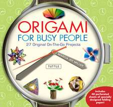 Origami for Busy People: 27 Original On-The-Go Projects [Origami Book, 48 Papers, 27 Projects]