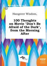 Hangover Wisdom, 100 Thoughts on Movie Don't Be Afraid of the Dark, from the Morning After