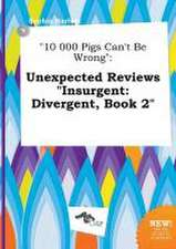 10 000 Pigs Can't Be Wrong: Unexpected Reviews Insurgent: Divergent, Book 2