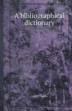 A bibliographical dictionary