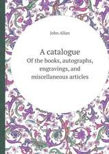 A catalogue Of the books, autographs, engravings, and miscellaneous articles