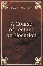 A Course of Lectues on Elocution