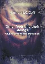Other fools and their doings Or, Life among the freedmen