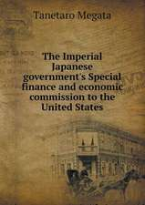 The Imperial Japanese government's Special finance and economic commission to the United States