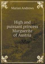 High and puissant princess Marguerite of Austria