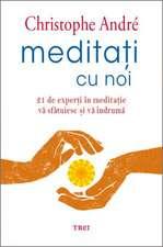 Meditați cu noi: 21 de experți în meditație vă sfătuiesc și vă îndrumă