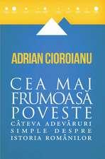 Cea mai frumoasă poveste: Câteva adevăruri simple despre istoria românilor
