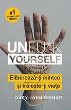Unfu*k Yourself: Eliberează-ți mintea și trăiește-ți viața