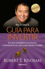 Guía para invertir / Rich Dad's Guide to Investing: What the Rich Invest in That the Poor and the Middle Class Do Not!