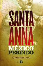 Santa Anna y El Mexico Perdido/ Santa Anna and the Lost Mexico