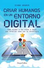 Criar humanos en un entorno digital: (Raising Humans in a Digital World - Spanish Edition)