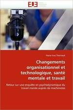 Changements Organisationnel Et Technologique, Sante Mentale Et Travail:  Une Frontiere a la Carte?