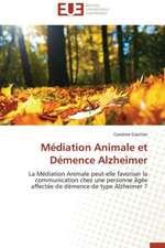 Mediation Animale Et Demence Alzheimer:  Quel Potentiel?