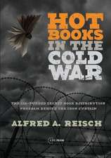 Hot Books in the Cold War:  The CIA-Funded Secret Western Book Distribution Program Behind the Iron Curtain