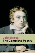 The Complete Poetry: Ode on a Grecian Urn + Ode to a Nightingale + Hyperion + Endymion + The Eve of St. Agnes + Isabella + Ode to Psyche +