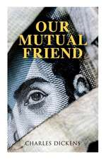 Our Mutual Friend: Illustrated Edition