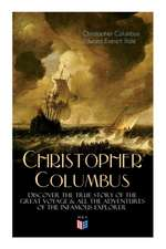 Life of Christopher Columbus a Discover The True Story of the Great Voyage & All the Adventures of the Infamous Explorer