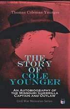 Story of Cole Younger: An Autobiography of the Missouri Guerrilla Captain and Outlaw