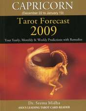 Capricorn Tarot Forecast 2009: Your Yearly, Monthly & Weekly Predictions with Remedies