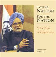 To the Nation, for the Nation:  Selections from Selected Speeches of Dr. Manmohan Singh