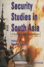 Security Studies in South Asia Change & Challenges