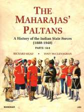 The Maharajas' Paltans: A History of the Indian State Forces (1888-1948): Part I