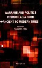 Warfare & Politics in South Asia from Ancient to Modern Times