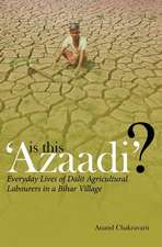 Is This ′Azaadi′? – Everyday Lives of Dalit Agricultural Labourers in a Bihar Village