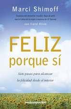 Feliz Porque Si:  Siete Pasos Para Alcanzar la Felicidad Desde el Interior = Happy for No Reason