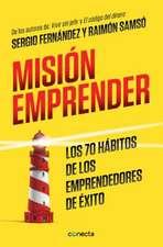Mision Emprender. Los 70 Habitos de Los Emprendedores de Exito