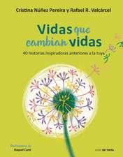 Vidas Que Cambian Vidas: 40 Historias Inspiradoras Anteriores a la Tuya / Lives That Change Other Lives: 40 Inspiring Stories That Came Before You