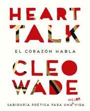 Heart talk : el corazón habla : sabiduría poética para una mejor vida