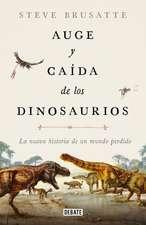Auge Y Caída de Los Dinosaurios: La Nueva Historia de Un Mundo Perdido / The Rise and Fall of the Dinosaurs: Dinosaurs, as They Have Never Been Told B