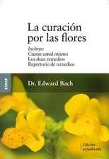 La Curacion Por las Flores:  Curese Usted Mismo/Los Doce Remedios/Nuevo Repertorio de Remedios = Healing by the Flowers