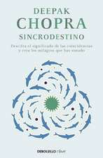 Sincrodestino / The Spontaneus Fulfillment of Desire: Harnessing The Infinite Power of Coincidence
