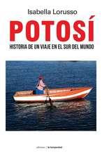 Potosí: Historia de Un Viaje En El Sur del Mundo