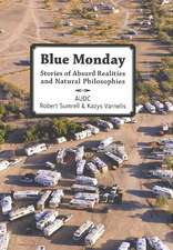 Blue Monday:  Stories of Absurd Realities and Natural Philosophies