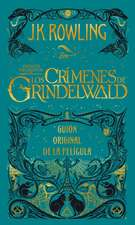 Animales Fantasticos: Los Crimenes de Grindelwald: Guion Original de la Peligula = Fantastic Beasts: The Crimes of Grindelwald