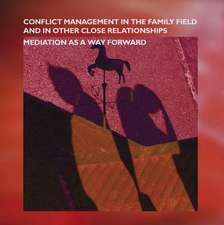 Conflict Management in the Family Field and in Other Close Relationships:  Mediation as a Way Forward
