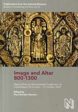 Image & Altar 800-1300: Papers from an International Conference in Copenhagen 24 October-27 October 2007