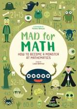 Mad For Math: How to Become a Monster at Mathematics