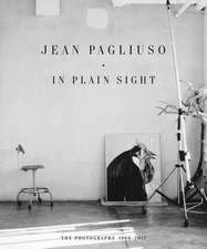 Jean Pagliuso: In Plain Sight: The Photographs 1968-2017