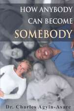 How Anybody Can Become Somebody